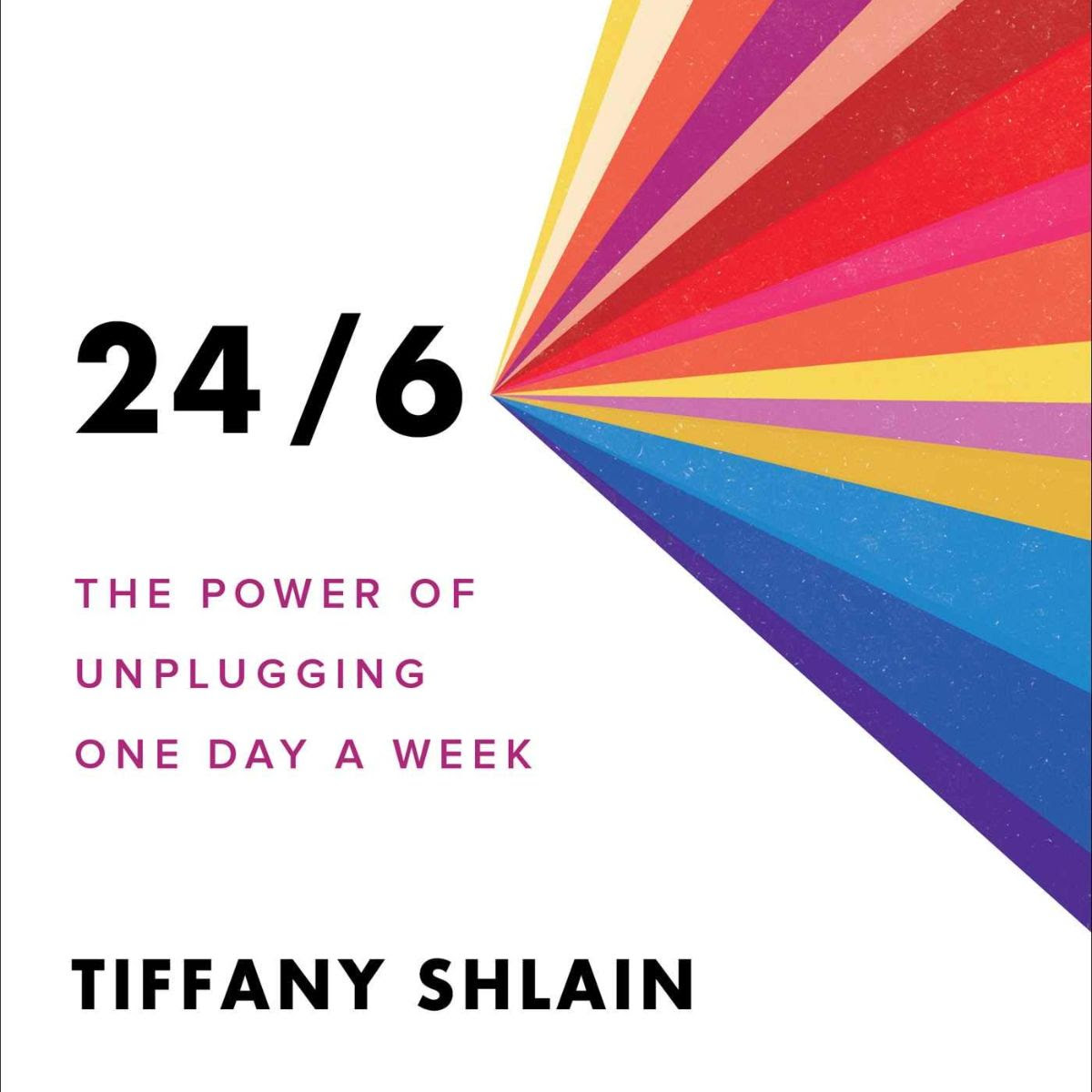 Colorful book cover of 24/6 The power of unplugging one day a week by Tiffany shlain